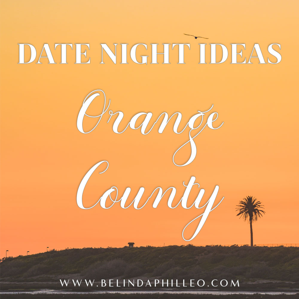 Date Night ideas Orange County, Ca