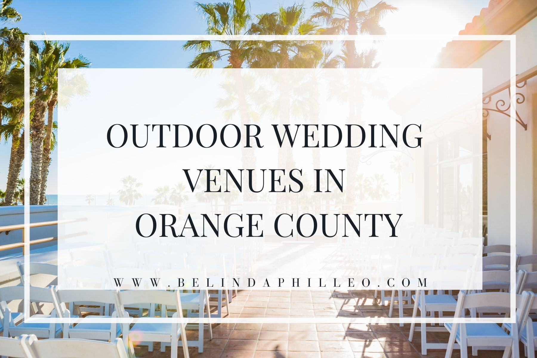 Guide to outdoor wedding venues in Orange County, CA by Belinda Philleo